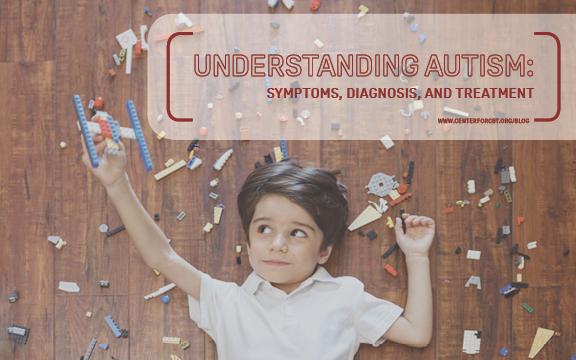 Understanding Autism: Symptoms, Diagnosis, and Treatment